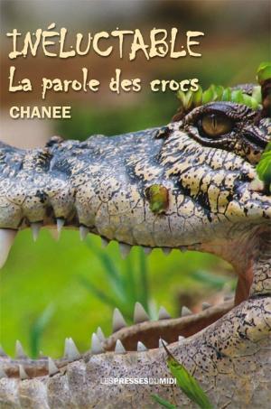 « Inéluctable. La parole des crocs », par Chanee, éditions Les Presses du Midi.